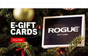 It is never too late to send a Rogue E-Gift Card by email - or download and print! Need a gift for a special athlete but do not know what to buy? A Rogue Gift Certificate means you will be guaranteed to get them something they love!