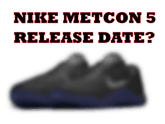 When will the Nike Metcon 5 cross training shoes be released? That's what every body wants to know - when is the Nike Metcon 5 Release Date