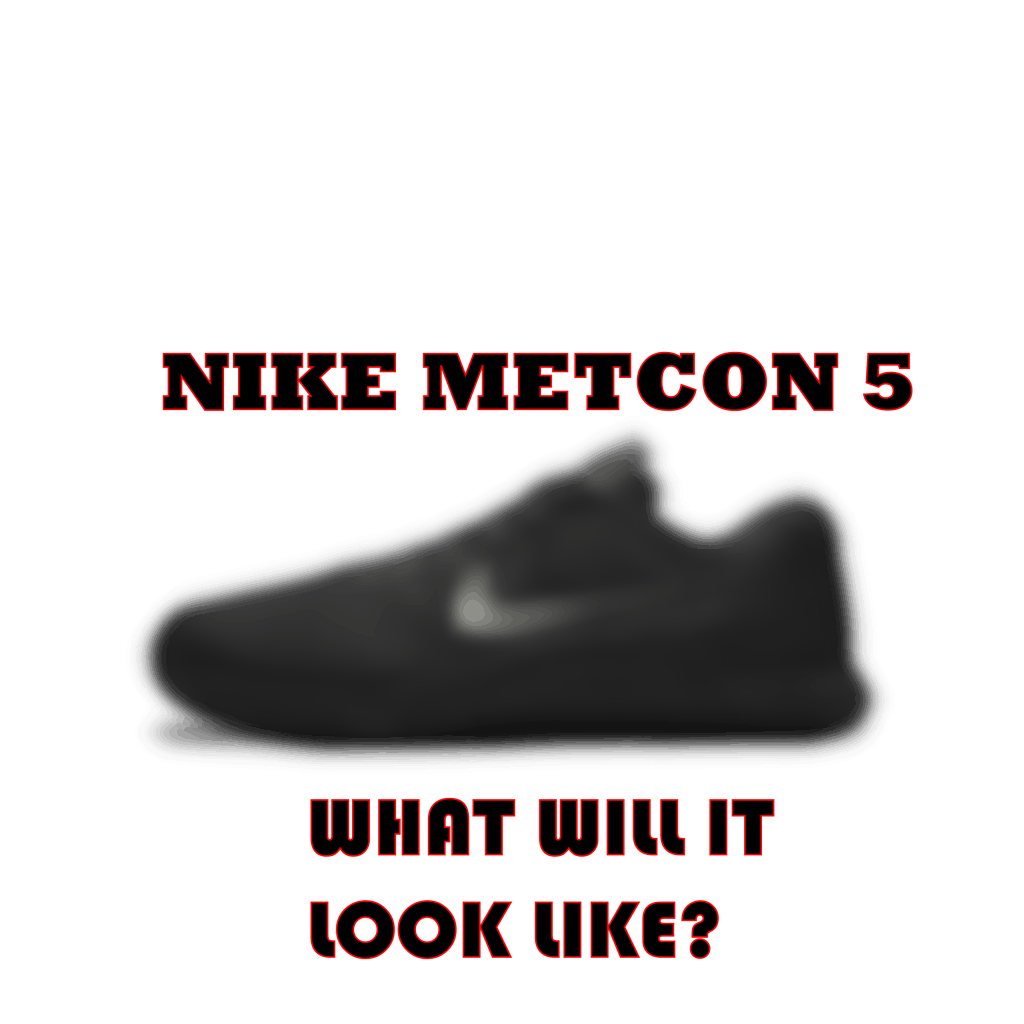 Nike Metcon 6 leaks and rumors - what will the Nike Metcon 5 shoe look like?
