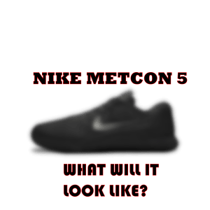 Nike Metcon 5 leaks and rumors - what will the Nike Metcon 5 shoe look like?