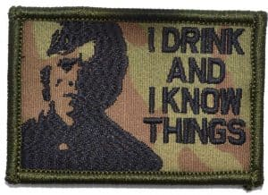 "TYRION LANNISTER ""I DRINK AND I KNOW THINGS"" - 2X3 PATCH - by Tactical Gear Junkie"